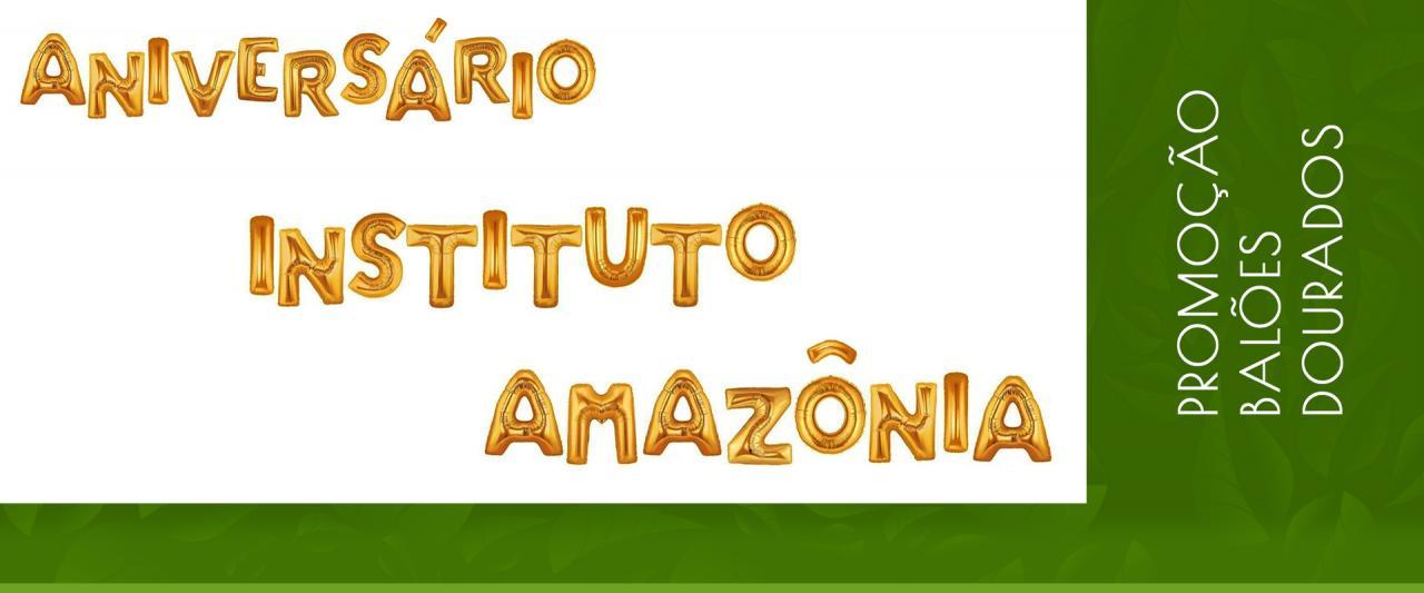 Promoção Balões Dourados no Instituto Amazônia